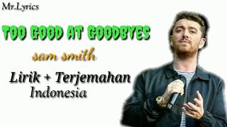 Lyrics dan terjemahan |Too Good at Goodbyes (sam Smith)