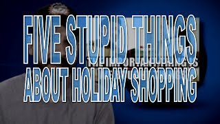 Five Stupid Things About Holiday Shopping