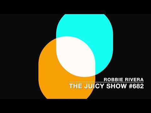 Robbie Rivera's The Juicy Show #682