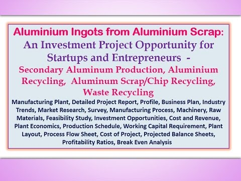 Aluminium Ingots from Aluminium Scrap An Investment Project Opportunity for Startups