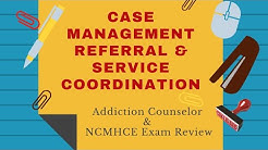 23  Case Management | Addiction Counselor Exam Review