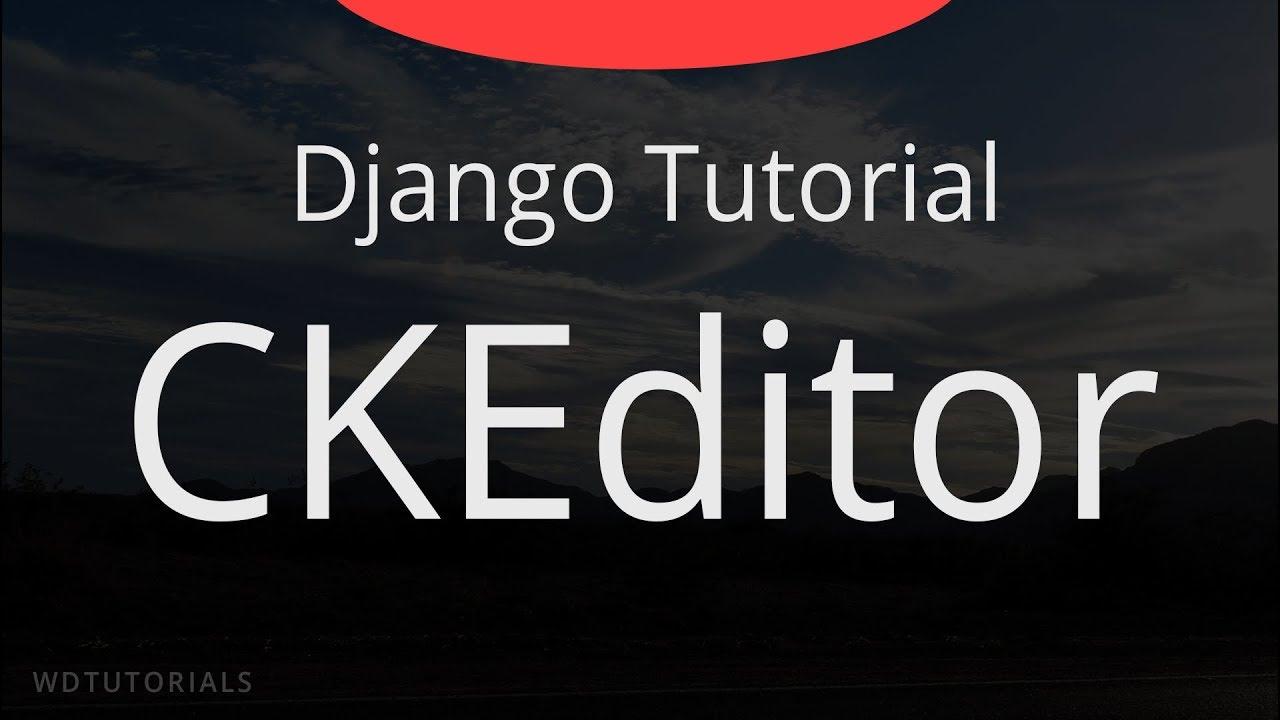 Django - CKEditor Tutorial (+ CodeSnippet and Youtube Embed)