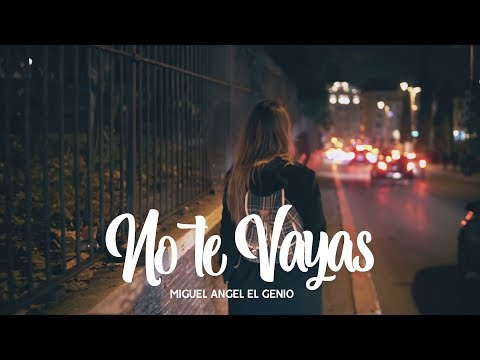 No Te Vayas - Miguel Angel El Genio 2019 ( Tema Completo)