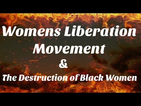 Womens Liberation Movement is Destruction of Black Women