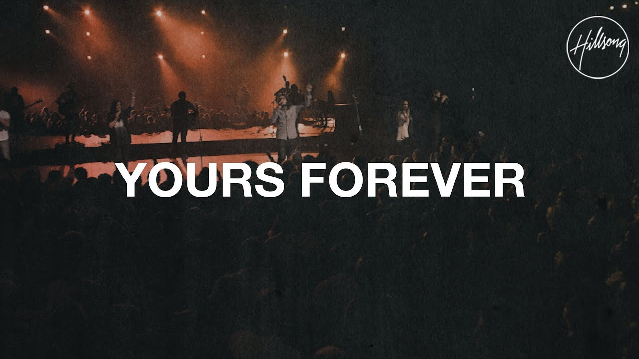 yours forever hillsong worship youtube