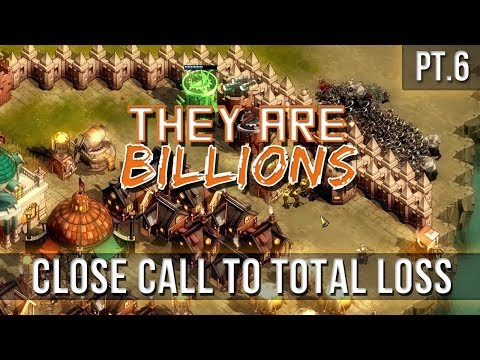 They Are Billions - Close Call to Total Loss [Pt.6]