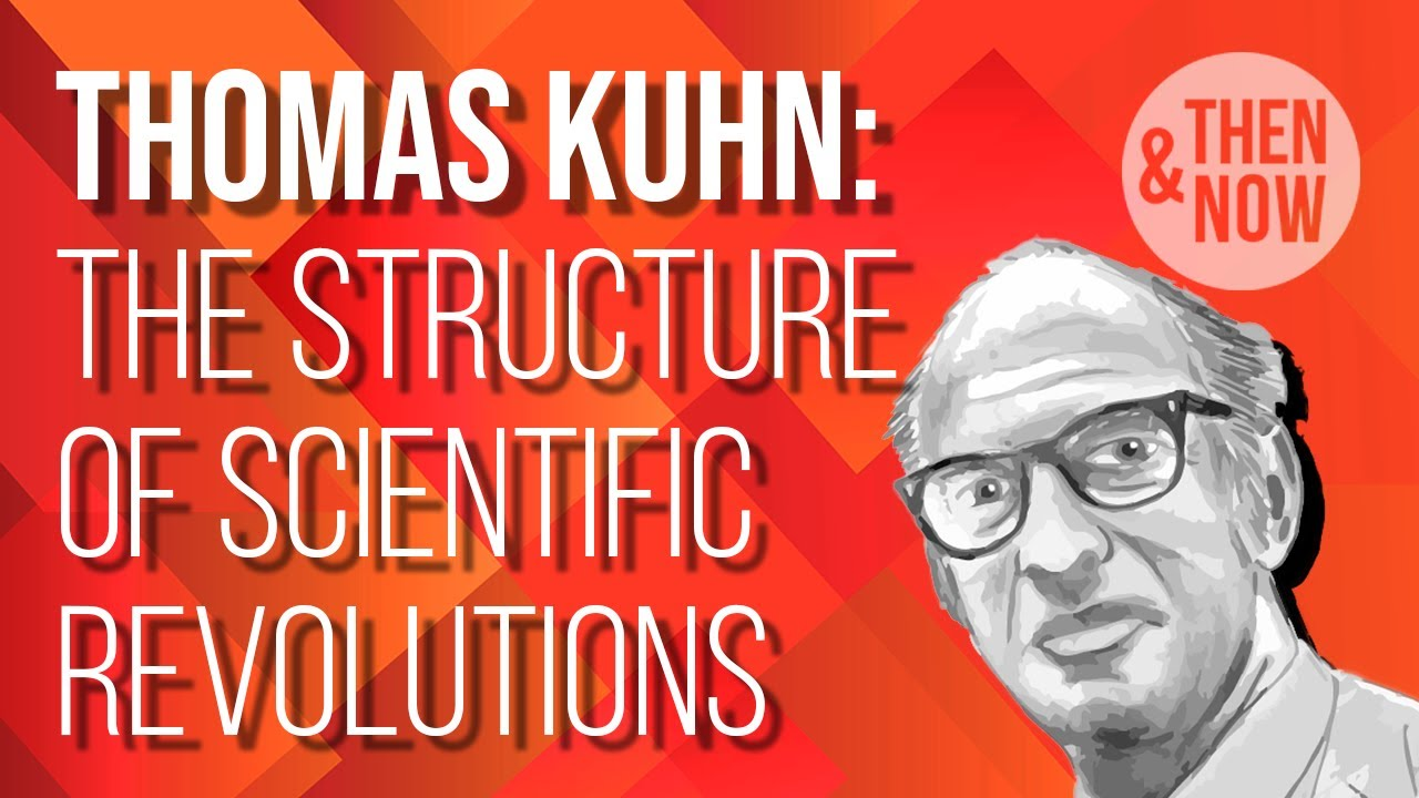 Thomas Kuhn: The Structure of Scientific Revolutions