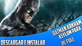 Descargar e Instalar Batman Arkham Asylum Full Español PC-HD