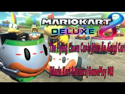 THE FLYING CLOWN CAR IS NOW AN ACTUAL CAR! [MARIO KART 8 DELUXE] GAMEPLAY #03
