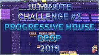 10 Minute Challenge #3 | Progressive House Drop In 10 Minutes | FL Studio 20 | 2019