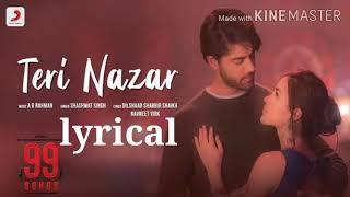 Teri nazar lyrical song | Shashwat Singh | 99 Songs |