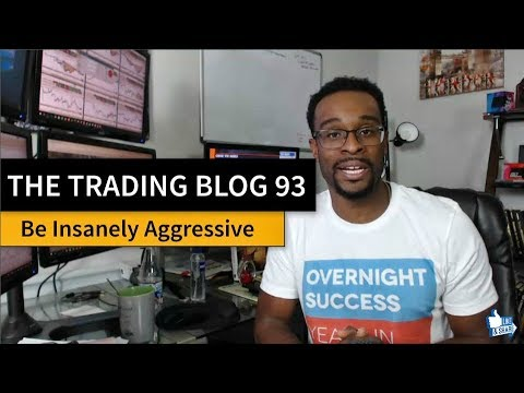 FOREX TRADING BLOG 93 - Be Insanely Aggressive