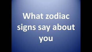zodiac signs say about you