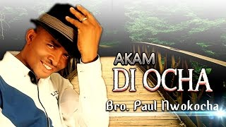 Bro. Paul Nwokocha | Akam Di Ocha | Latest 2018 Nigerian Gospel Music