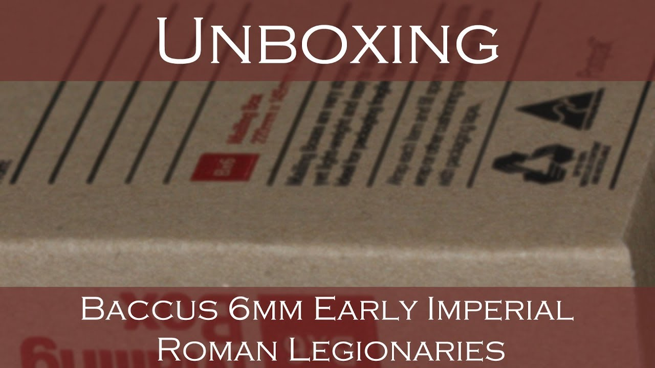 Unboxing Baccus 6mm Early Imperial Roman Legionaries