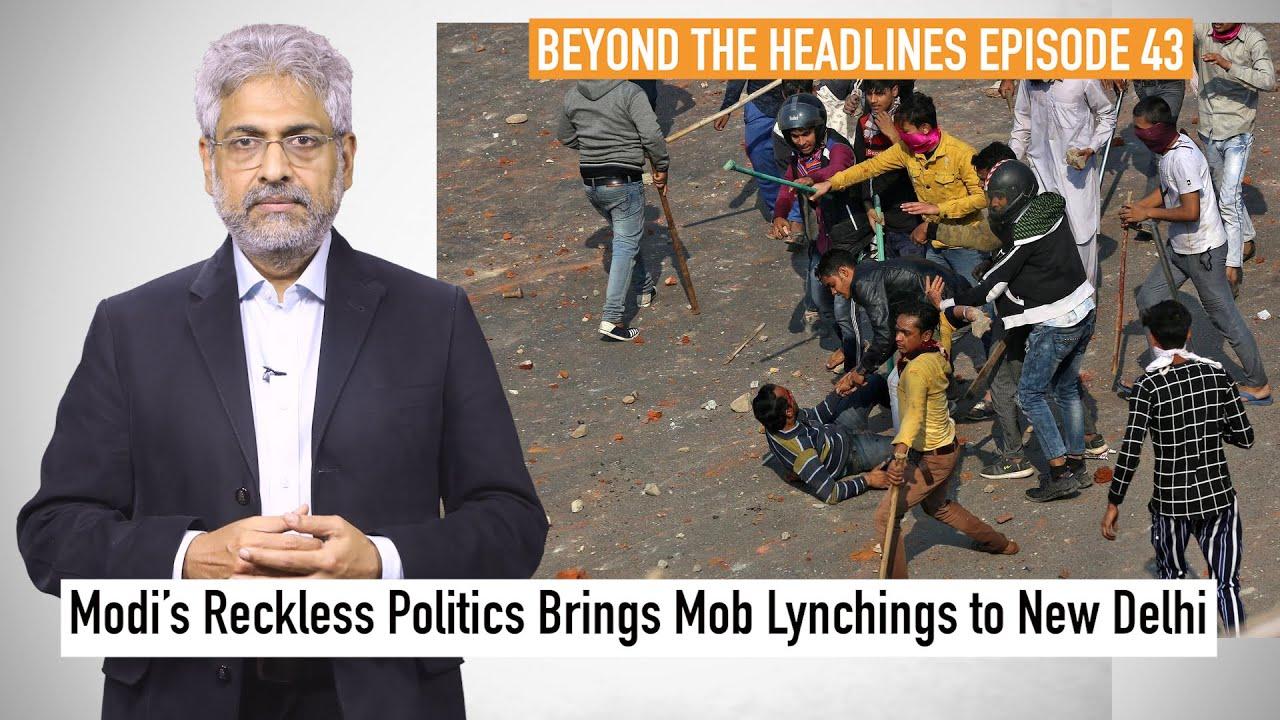 Editorial: Modi's Reckless Politics Brings Mob Lynchings to New Delhi | Beyond The Headlines