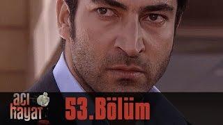 Скачать Acı Hayat 53 Bölüm Tek Part İzle HD
