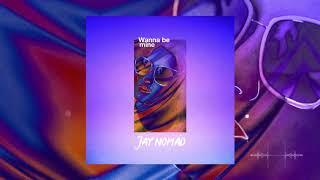 Baixar Jay Nomád - Wanna Be Mine