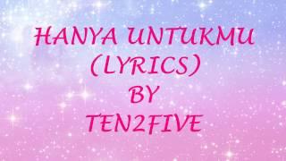 HANYA UNTUKMU (LYRICS) - TEN 2 FIVE