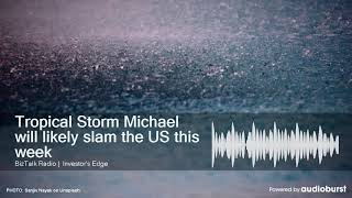 Tropical Storm Michael will likely slam the US this week