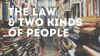 The Law & Two Kinds of People | Christian Students