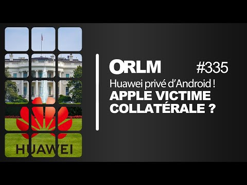 ORLM-335: Huawei Privé D'Android. Apple Victime Collatérale ?