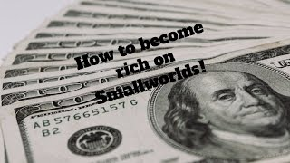 How to become rich on Smallworlds!!! ♡