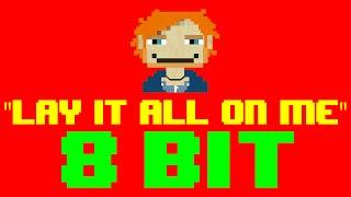 Lay It All On Me (8 Bit Remix Cover Version) [Tribute to Rudimental ft. Ed Sheeran] - 8 Bit Universe
