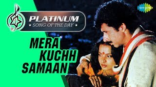 Platinum song of the day | Mera Kuchh Samaan | मेरा कुछ सामान | 17th April | RJ Ruchi