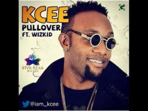 KCEE FT WIZKID - PULL OVER (OFFICIAL FULL SONG)