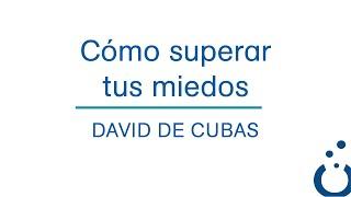 ¿Cómo superar tus miedos? (Fase Inicial) - David de Cubas
