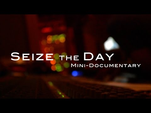 Seize the Day Mini-Documentary
