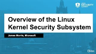 Overview of the Linux Kernel Security Subsystem - James Morris, Microsoft