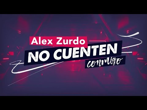 Alex Zurdo - No Cuenten Conmigo (Video Lyric) - Oficial