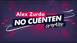 Alex Zurdo - No Cuenten Conmigo (Video Lyric Oficial)
