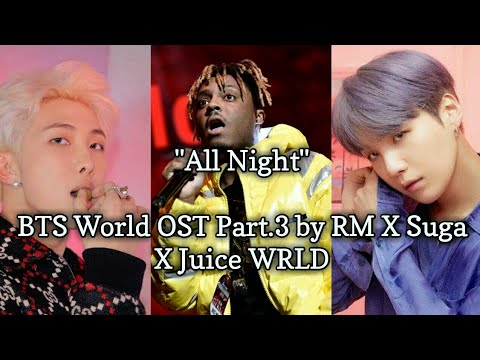 """All Night"" BTS World OST Part.3 By RM X Suga X Juice WRLD"