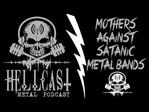 Mothers Against Satanic Metal Bands [Podcast] HELLCAST Episode #82