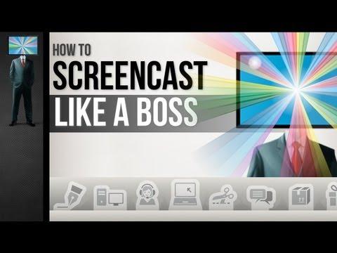 How to Screencast Like a Boss