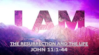 07/12/20 - The Resurrection and the Life - Sermon Only