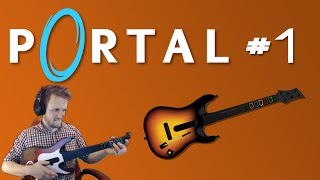 Portal with a GUITAR CONTROLLER! [Part 1]