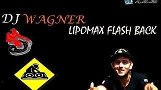 DJ WAGNER - CD LIPOMAX FLASH BACK ( CD COMPLETO ) RESGATANDO AS RARIDADES !!! Inscreva-se