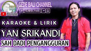 Sah Dadi Pengangguran Yan Srikandi Karaoke