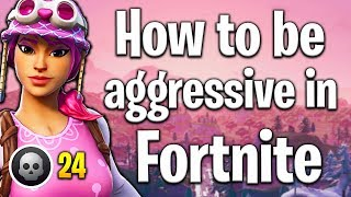 HOW TO BE AGGRESSIVE IN FORTNITE! Aggressive Fortnite tips! Fortnite tips!