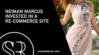 Neiman Marcus Invested in the Re-Commerce Site, Fashionphile/RW