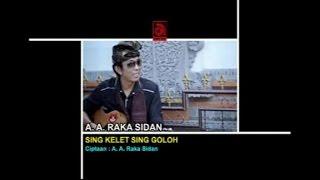 A.A. Raka Sidan - Sing Kelet Sing Goloh [OFFICIAL VIDEO]