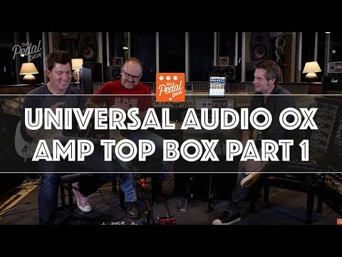 That Pedal Show – Adventures With Universal Audio OX Part 1