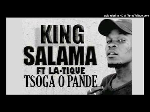 TSOGA O PANDE - KING SALAMA FT LA-TIQUE