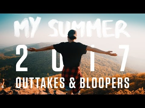 My Summer 2017 (Outtakes & Bloopers)