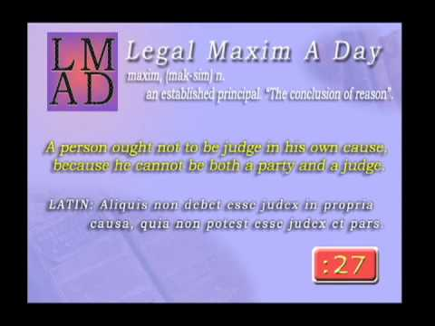 """Legal Maxim A Day - May 25th 2013 - """"A person ought not to be judge in ..."""""""
