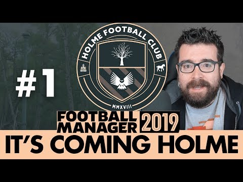 HOLME FC FM19 | Part 1 | IT'S COMING HOLME | Football Manager 2019
